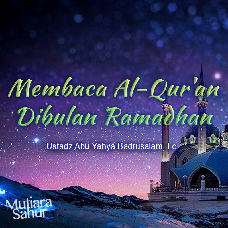 Membaca Al Qur An Dibulan Ramadhan Radio Rodja 756 Am