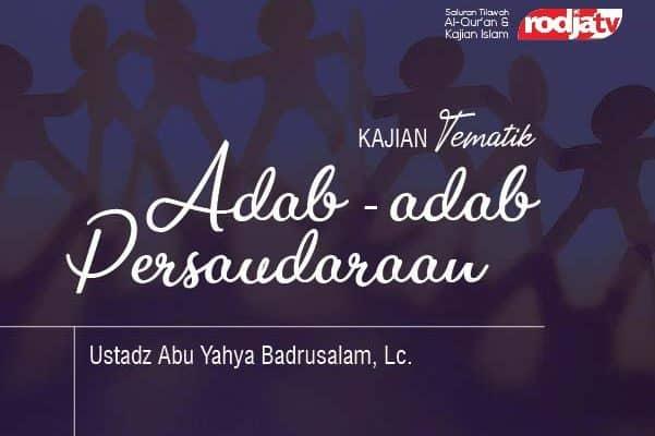 Adab-Adab Persaudaraan - Ustadz Abu Yahya Badrusalam