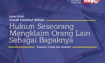 Hukum Seseorang Mengklaim Orang Lain Sebagai Bapaknya - Ustadz Abu Qatadah