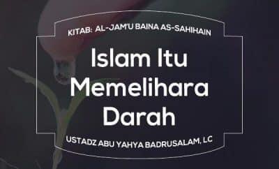 Islam Itu Memelihara Darah