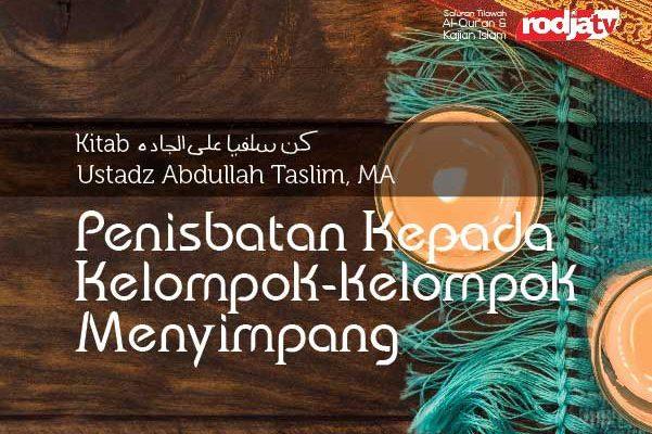Penisbatan Kepada Kelompok-Kelompok Menyimpang - Kitab Kun Salafiyyan alal Jaddah