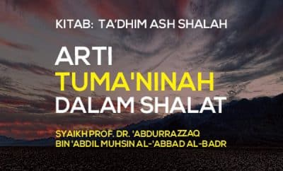 Arti Tuma'ninah dalam shalat - Syaikh Prof. Dr. 'Abdurrazzaq