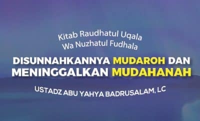 Disunnahkannya Mudaroh dan Meninggalkan Mudahanah - Ustadz Abu Yahya Badrusalam