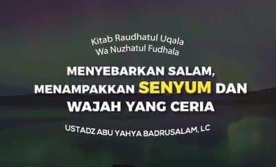 Menyebarkan Salam, Menampakkan Senyum dan Wajah Yang Ceria - Ustadz Abu Yahya Badrusalam