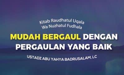 Mudah Bergaul dengan Pergaulan Yang Baik - Ustadz Abu Yahya Badrusalam