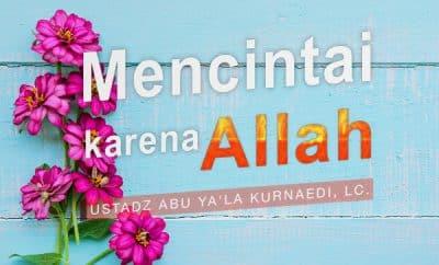 Mencintai Karena Allah - ustadz Abu Ya'la Kurnaedi