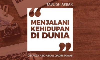 Bagaimana Cara Menjalani Kehidupan Didunia Yang Baik - Ustadz Yazid Abdul Qadir Jawas