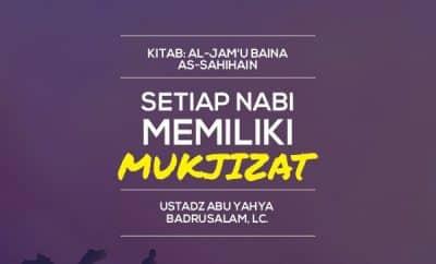 Download kajian Setiap Nabi Memiliki Mukjizat - Ustadz Abu Yahya Badrusalam