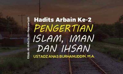Hadits Arbain Ke 2 - Pengertian Islam, Iman dan Ihsan