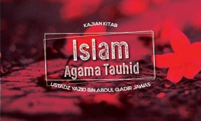 Islam Agama Tauhid - Ustadz Yazid bin Abdul Qadir Jawas