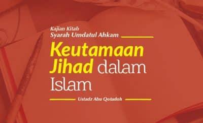 Keutamaan Jihad Dalam Islam - Ustadz Abu Qatadah