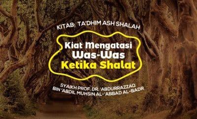 Kiat Mengatasi Was-Was Ketika Shalat - Syaikh Abdurrazzaq