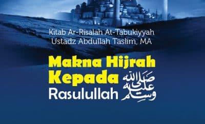 Makna Hijrah Kepada Rasulullah Shallallahu 'Alaihi wa Sallam - Ustadz Abdullah Taslim