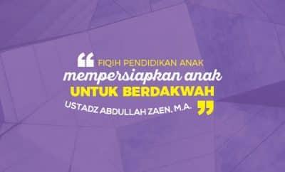 Mempersiapkan Anak Untuk Berdakwah - Ustadz Abdullah Zaen