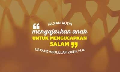 Mengajarkan Anak Untuk Mengucapkan Salam - Ustadz Abdullah Zaen.