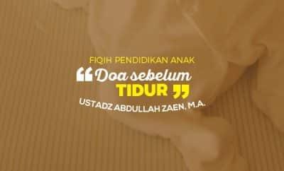 Mengajarkan Do'a Sebelum Tidur Kepada Anak - Ustadz Abdullah Zaen