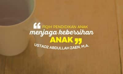 Menjaga Kebersihan Anak - Ustadz Abdullah Zaen