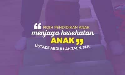 menjaga kesehatan anak - Ustadz Abdullah Zaen