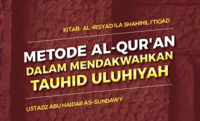 Metode Al-Qur'an Dalam Mendakwahkan Tauhid Uluhiyah - Ustadz Abu Haidar As-Sundawy