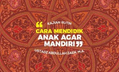 Pendidikan Karakter - Cara Mendidik Anak Agar Mandiri - Ustadz Abdullah Zaen