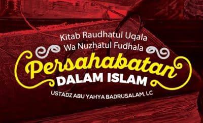 Persahabatan Dalam Islam - Ustadz Abu Yahya Badrusalam