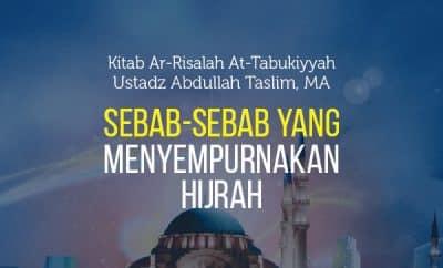 Sebab-Sebab Yang Menyempurnakan Hijrah - Ustadz Abdullah Taslim