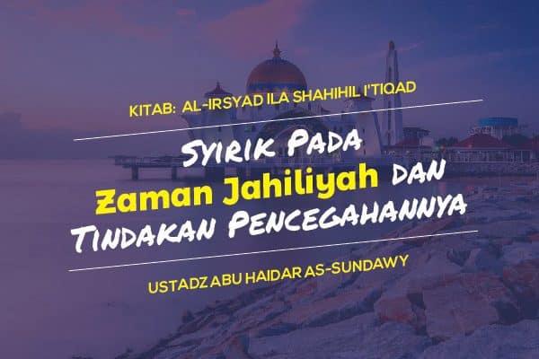 Syirik Pada Zaman Jahiliyah dan Tindakan Pencegahannya - Ustadz Abu Haidar