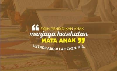menjaga kesehatan mata anak - Ustadz Abdullah Zaen