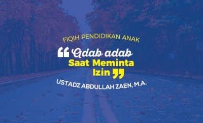 Adab-Adab Saat Meminta Izin - Ustadz Abdullah Zaen