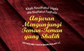 Anjuran Mengunjungi Teman-Teman Yang Shalih - Ustadz Abu Yahya Badrusalam