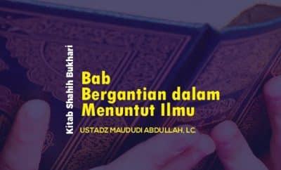 Bab Bergantian dalam Menuntut Ilmu - Ustadz Maududi Abdullah