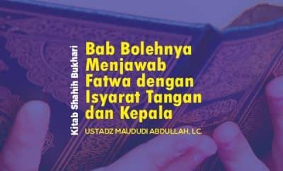 Bab Bolehnya Menjawab Fatwa dengan Isyarat Tangan dan Kepala - Ustadz Maududi Abdullah