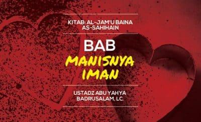 Bab Manisnya Iman - Ustadz Badrusalam