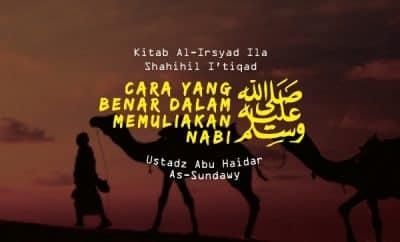 Cara Yang Benar dalam Memuliakan Nabi Shallallahu 'Alaihi wa Sallam - Ustadz Abu Haidar As-Sundawwy