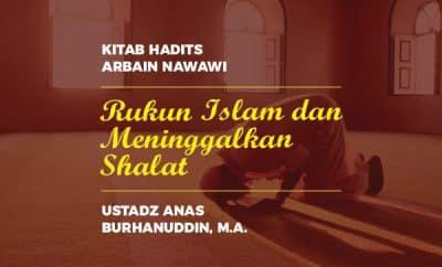 Hadits Arbain Ke 3 - Rukun Islam dan Meninggalkan Shalat - Ustadz Anas Burhanuddin