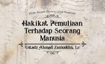 Hakikat Pemuliaan Terhadap Seorang Manusia - Ustadz Ahmad Zainuddin
