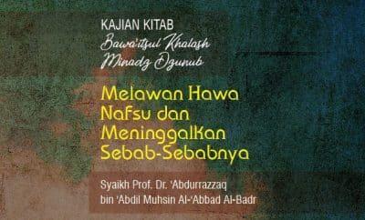 Melawan Hawa Nafsu dan Meninggalkan Sebab-Sebabnya - Syaikh Abdurrazzaq