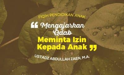 Mengajarkan Adab Meminta Izin Kepada Anak - Ustadz Abdullah Zaen