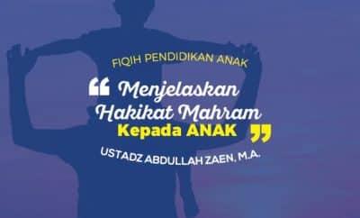 Menjelaskan Hakikat Mahram Kepada Anak - Ustadz Abdullah Zaen