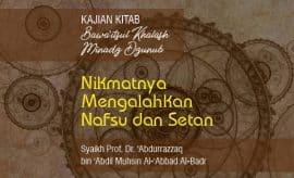Nikmatnya Mengalahkan Nafsu dan Setan - Syaikh Abdurrazzaq