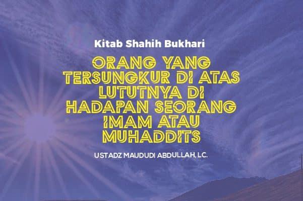 Orang Yang Tersungkur diatas Lututnya di Hadapan Seorang Imam atau Muhaddits - Ustadz Maududi Abdullah