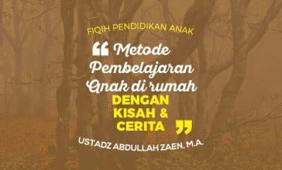Pembelajaran Anak di Rumah dengan Kisah dan Cerita - Ustadz Abdullah Zaen