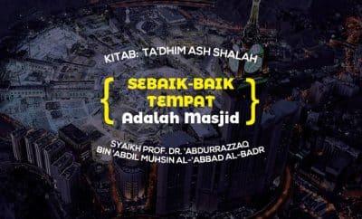 Sebaik-baik tempat adalah Masjid - Syaikh Abdurrazzaq