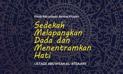 Sedekah Melapangkan Dada dan Menentramkan Hati - Ustadz Abu Ihsan Al-Atsaary