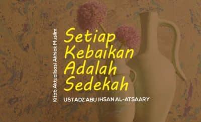Setiap Kebaikan Adalah Sedekah - Ustadz Abu Ihsan Al-Atsaary