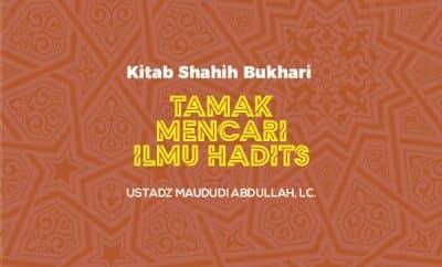 Tamak Mencari Ilmu Hadits - Ustadz Maududi Abdullah