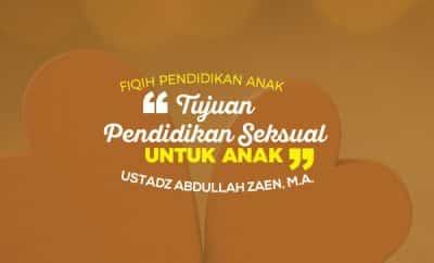 Tujuan Pendidikan Seksual Untuk Anak - Ustadz Abdullah Zaen