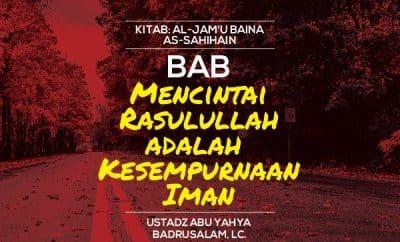 Bab Mencintai Rasulullah adalah Kesempurnaan Iman - Ustadz Abu Yahya Badrusalam