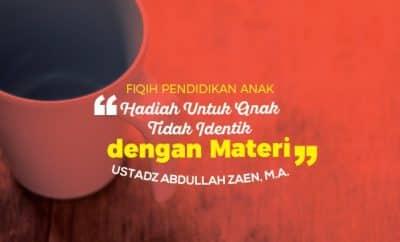 Hadiah Untuk Anak Tidak Identik dengan Materi - Fiqih pendidikan anak Ustadz Abdullah Zaen