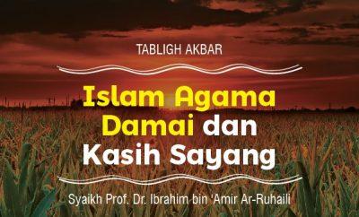 Islam Agama Damai dan Kasih Sayang - Tabligh Akbar Syaikh Ibrahim Ar-Ruhaily